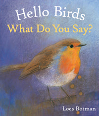 Hello Birds: What Do You Say? Loes Botman