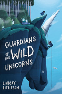 Guardians of The Wild Unicorns by Lindsay Littleson