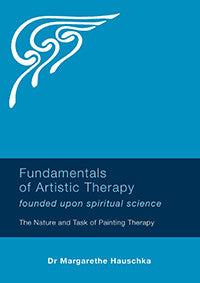 Fundamentals of Artistic Therapy Founded Upon Spiritual Science by Dr Margarethe Hauschka
