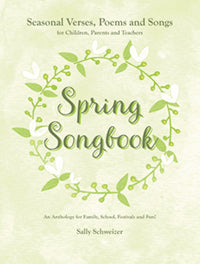 Spring Songbook, Seasonal Verses, Poems and Songs, by Sally Schweizer