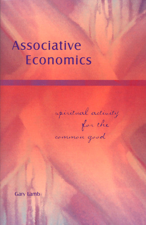 Associative Economics: Spiritual Activity for the Common Good, by Gary Lamb