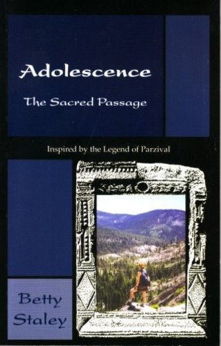 Adolescence: The Sacred Passage, by Betty Staley
