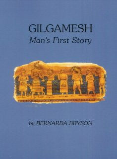 Gilgamesh, Man's First Story, by Bernarda Bryson