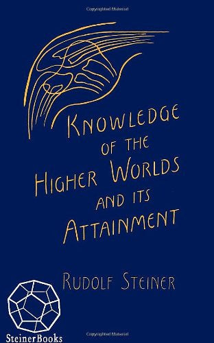 Knowledge of the Higher Worlds and Its Attainment. by Rudolf Steiner