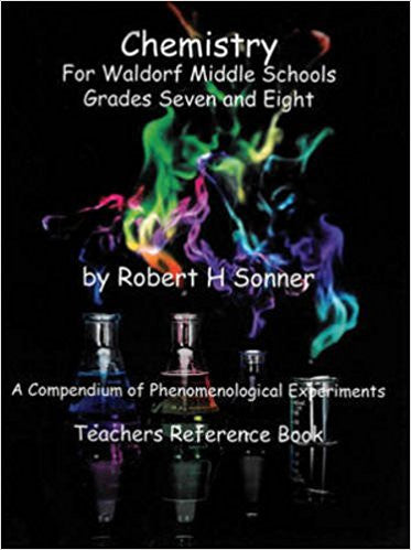 Chemistry for Waldorf Middle Schools Grades Seven and Eight by Robert Sonner