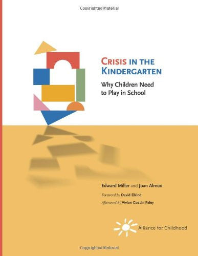 Crisis in the Kindergarten: Why Children Need to Play in School, by Edward Miller and Joan Almon