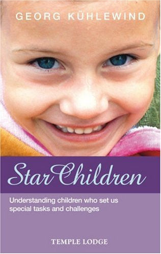 Star Children: Understanding Children who set us Special Tasks and Challenges, By Georg Kuhlewind