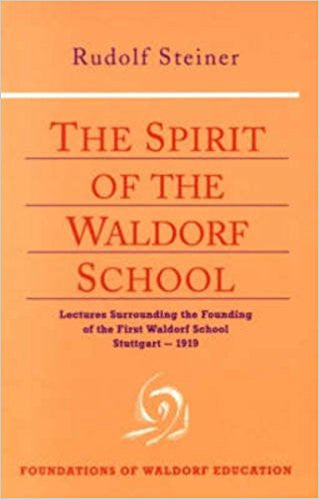 Spirit of the Waldorf School by Rudolf Steiner