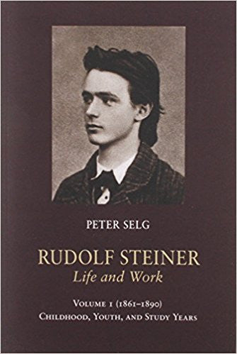 Rudolf Steiner, Life and Work Vol 1, By Peter Selg