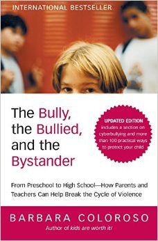 Bully, the Bullied, and the Bystander, by Barbara Coloroso