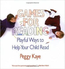 Games for Reading: Playful Ways To Help Your Child Read, by Peggy Kaye