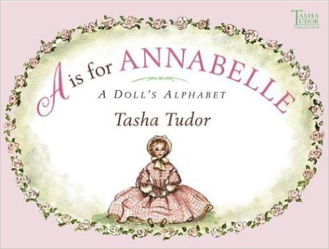 A is for Annabelle: A Doll's Alphabet, by Tasha Tudor
