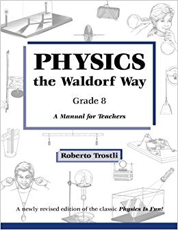 Physics the Waldorf Way - 8th Grade, by Roberto Trostli