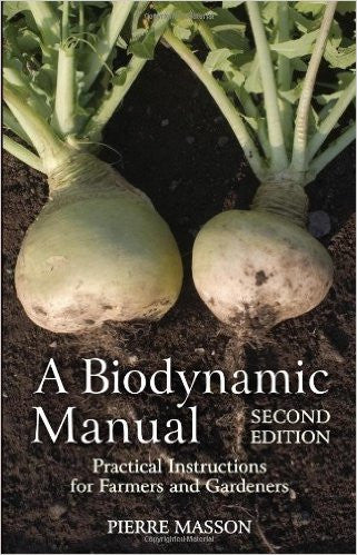 Biodynamic Manual, Practical Instructions for Farmers and Gardeners, by Pierre Masson