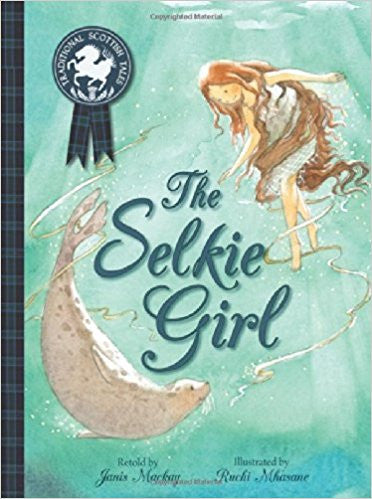 The Selkie Girl by Janis Mackay  (Author), Ruchi Mhasane (Illustrator)
