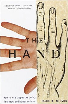 The Hand: How it shapes the brain, by Frank Wilson