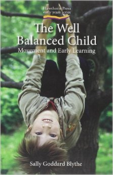 The Well Balanced Child, by Sally Goddard Blythe
