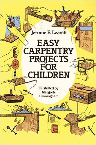 Easy Carpentry Projects for Children by Jerome E. Leavitt