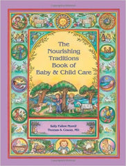 The Nourishing Traditions Book of Baby & Child Care, by Sally Fallon Morell