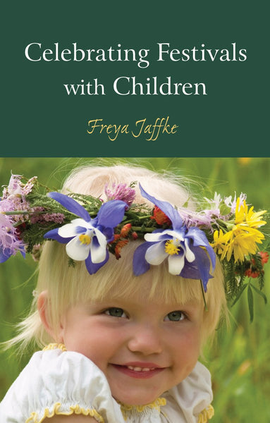 Celebrating Festivals with Children by Freya Jaffke