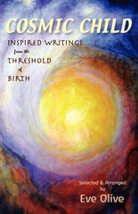 Cosmic Child, Inspired Writing from the Threshold of Birth