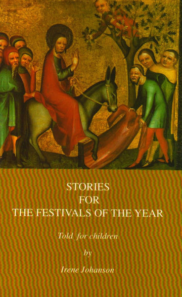 Stories for the Festivals of the Year by Irene Johanson