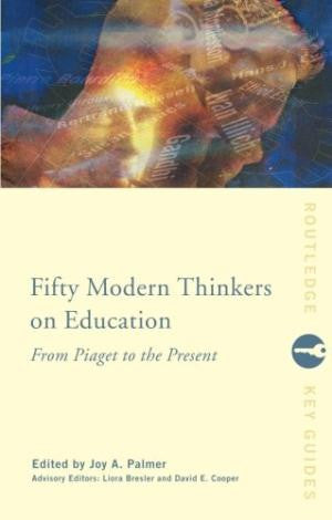 Fifty Modern Thinkers on Education: From Piaget to the Present Day