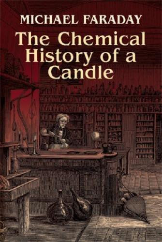 The Chemical History of the Candle, by Michael Faraday