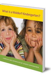 What is a Waldorf Kindergarten, by Sharifa Oppenheimer