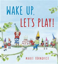 Wake Up, Let's Play! by Marit Tornqvist