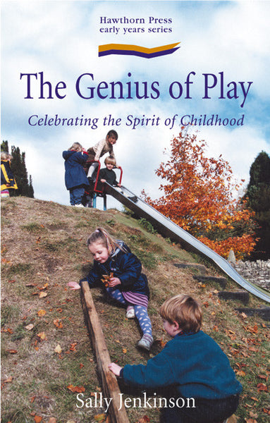 The Genius of Play: Celebrating the Spirit of Childhood, By Sally Jenkins
