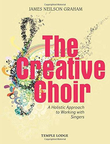 The Creative Choir, By James Neilson Graham