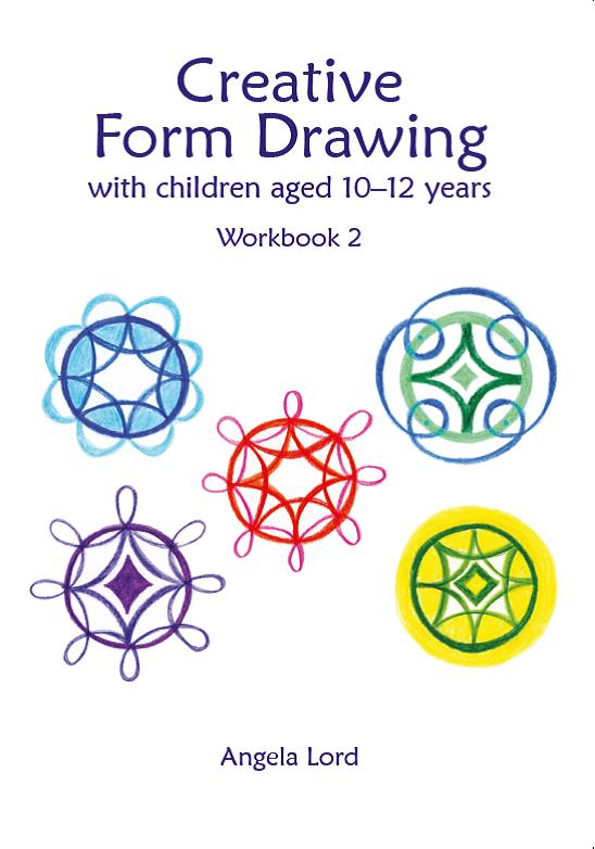 Creative Form Drawing with Children Aged 10–12 Years Workbook 2 by Angela Lord