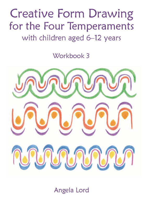 Creative Form Drawing for the Four Temperaments With Children Aged 6-12 Years Workbook 3 by Angela Lord