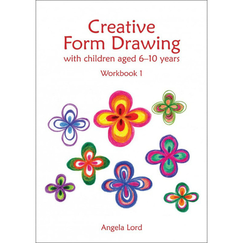 Creative Form Drawing With Children Aged 6-10 Years Workbook 1 by Angela Lord
