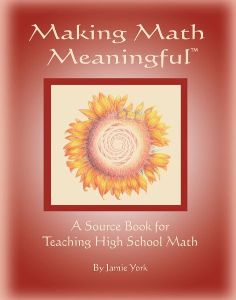 Making Math Meaningful: Source Book for Teaching High School Math
