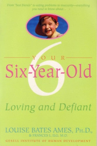 Your Six-Year-Old Child, by Louise Bates Ames and Frances L. Ilg