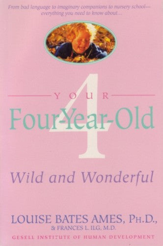 Your Four-Year-Old, by Louise Bates Ames, PH.D, and Frances L. ILG, M.D