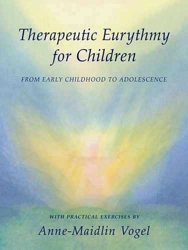 Therapeutic Eurythmy for Children, by Anne-Maidlin Vogel