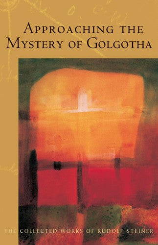 Approaching the Mystery of Golgotha, by Rudolf Steiner