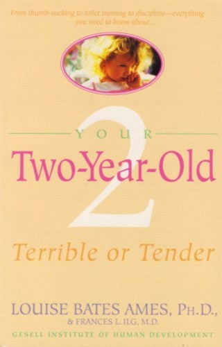 Your Two-Year-Old, by Louise Bates Ames and Frances L. Ilg