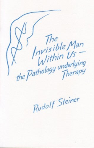 The Invisible Man Within Us, by Rudolf Steiner