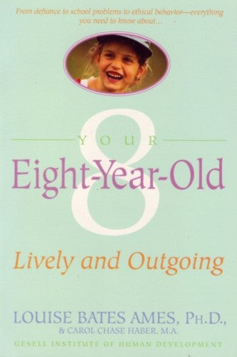 Your Eight-Year-Old, by Louise Bates Ames and Carol Chase Haber