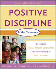 Positive Discipline in the Classroom, Revised 3rd Edition, by Jane Nelsen, Ed.D., Lynn Lott and H. Stephen Glenn