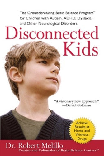 Disconnected Kids, by Dr. Robert Melillo