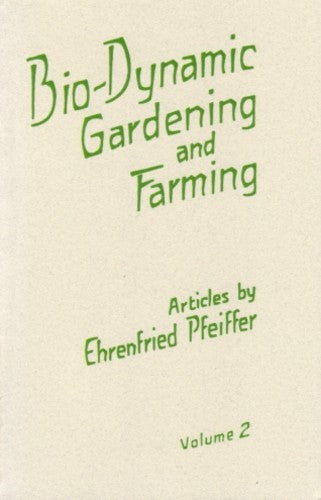 Bio-Dynamic Gardening and Farming Volume II, by Ehrenfried Pfeiffer