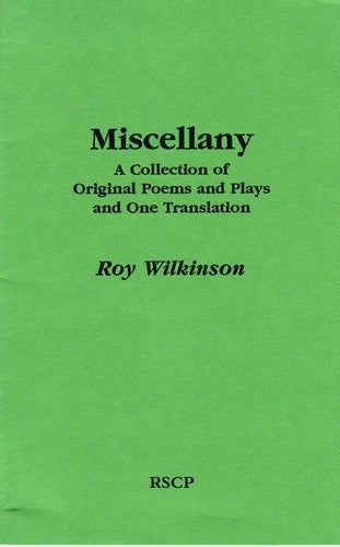 Miscellany: A Collection of Original Poems and Plays and on Translation, by Roy Wilkinson