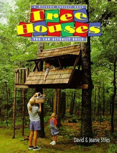 Tree Houses You Can Actually Build, by David & Jeanie Stiles