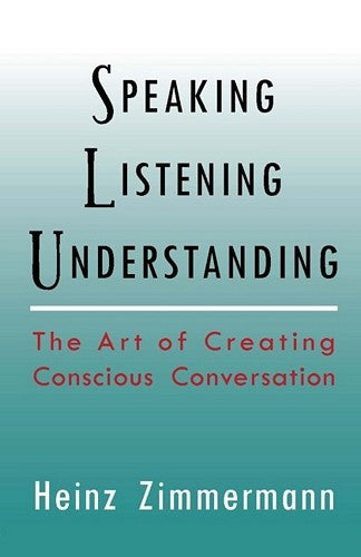 Speaking, Listening, Understanding, by Heinz Zimmermann