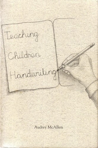 Teaching Children Handwriting, by Audrey McAllen